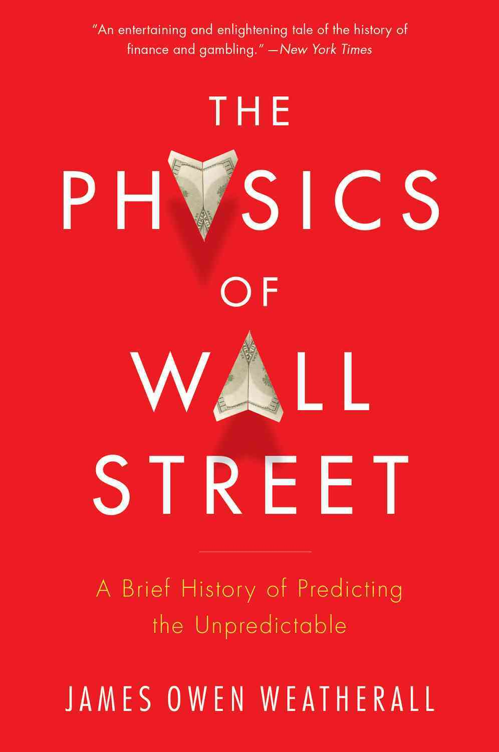 The Physics of Wall Street By Weatherall, James Owen